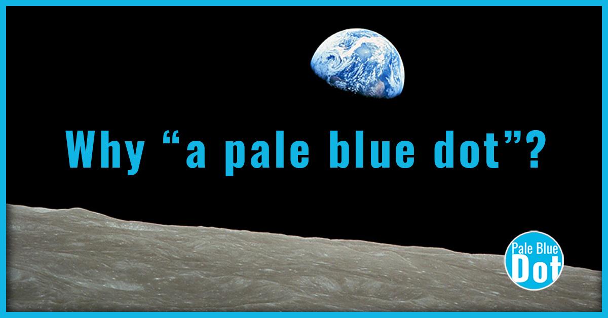"Why ""a pale blue dot""?"