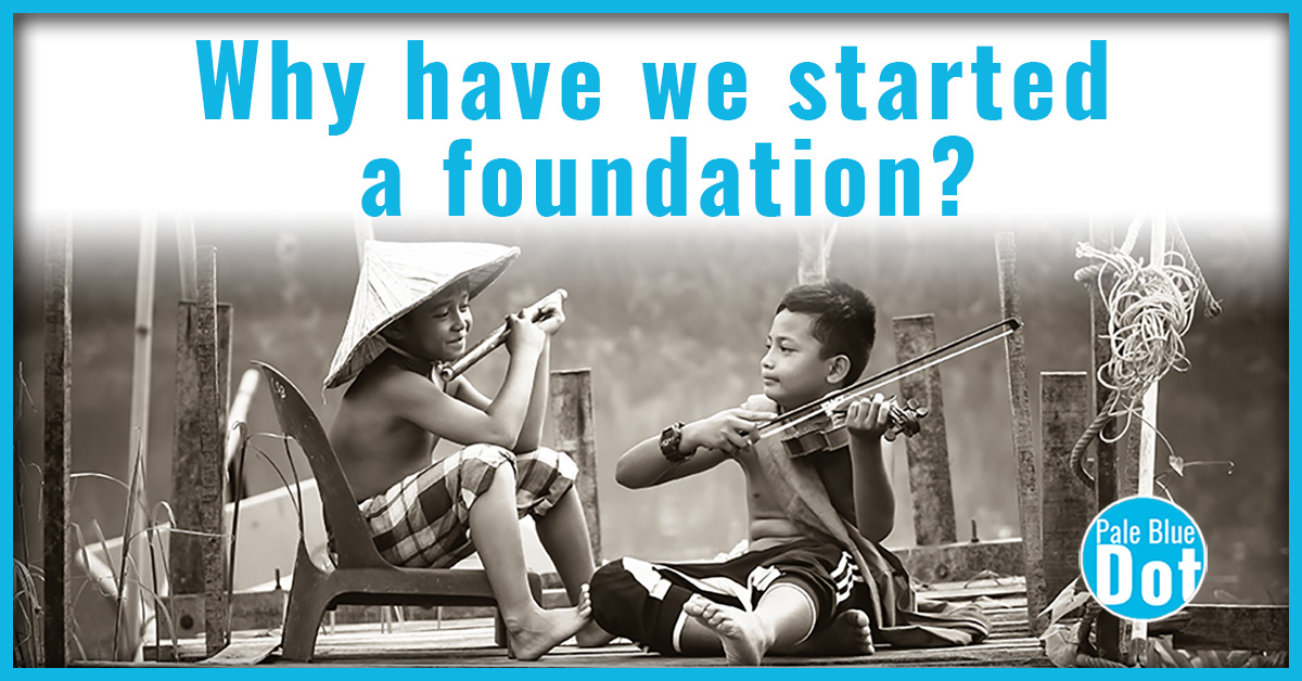 Why have we started a foundation?